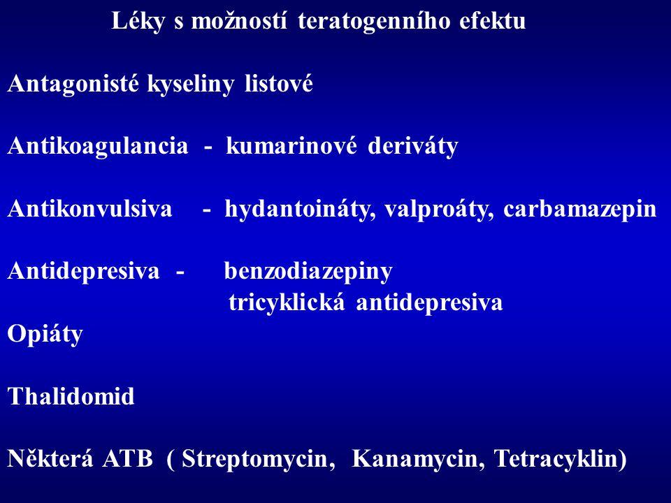 Léky s možností teratogenního efektu Antagonisté kyseliny listové Antikoagulancia - kumarinové deriváty Antikonvulsiva - hydantoináty, valproáty, carb