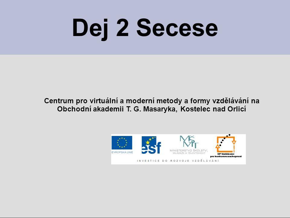 Dej 2 Secese Centrum pro virtuální a moderní metody a formy vzdělávání na Obchodní akademii T. G. Masaryka, Kostelec nad Orlicí