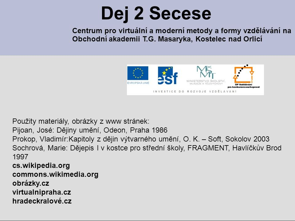 Dej 2 Secese Centrum pro virtuální a moderní metody a formy vzdělávání na Obchodní akademii T.G. Masaryka, Kostelec nad Orlicí Použity materiály, obrá