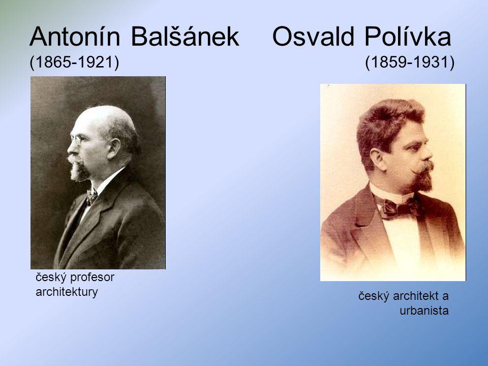 Antonín Balšánek Osvald Polívka (1865-1921) (1859-1931) český profesor architektury český architekt a urbanista