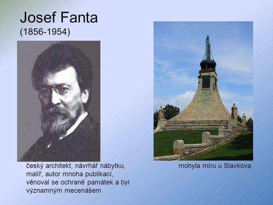 Josef Fanta (1856-1954) český architekt, návrhář nábytku, malíř, autor mnoha publikací, věnoval se ochraně památek a byl významným mecenášem mohyla mí