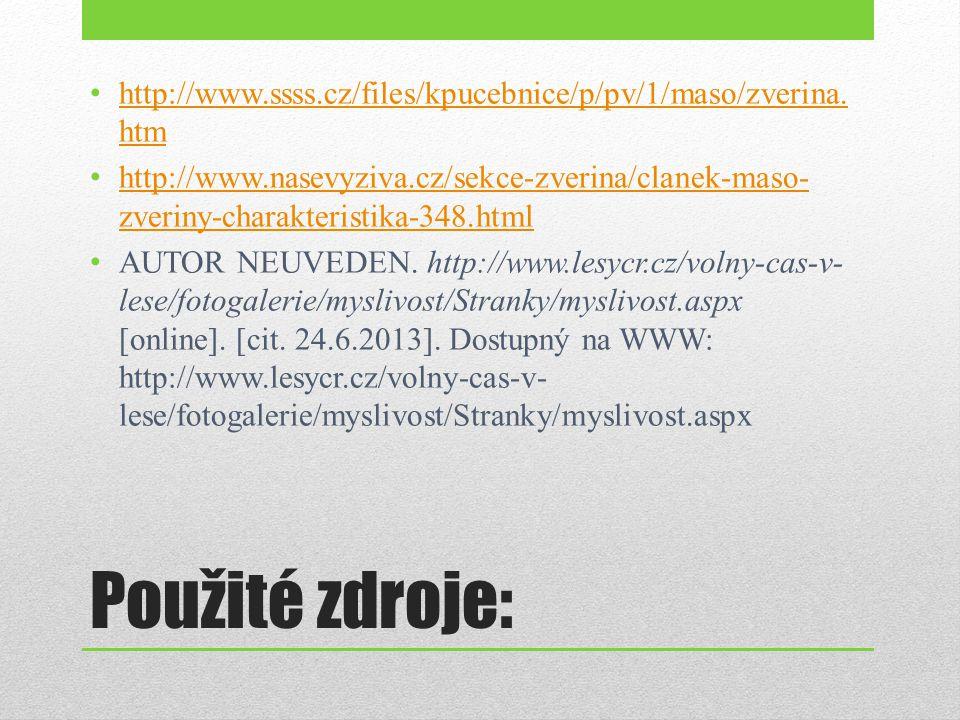 Použité zdroje: http://www.ssss.cz/files/kpucebnice/p/pv/1/maso/zverina. htm http://www.ssss.cz/files/kpucebnice/p/pv/1/maso/zverina. htm http://www.n