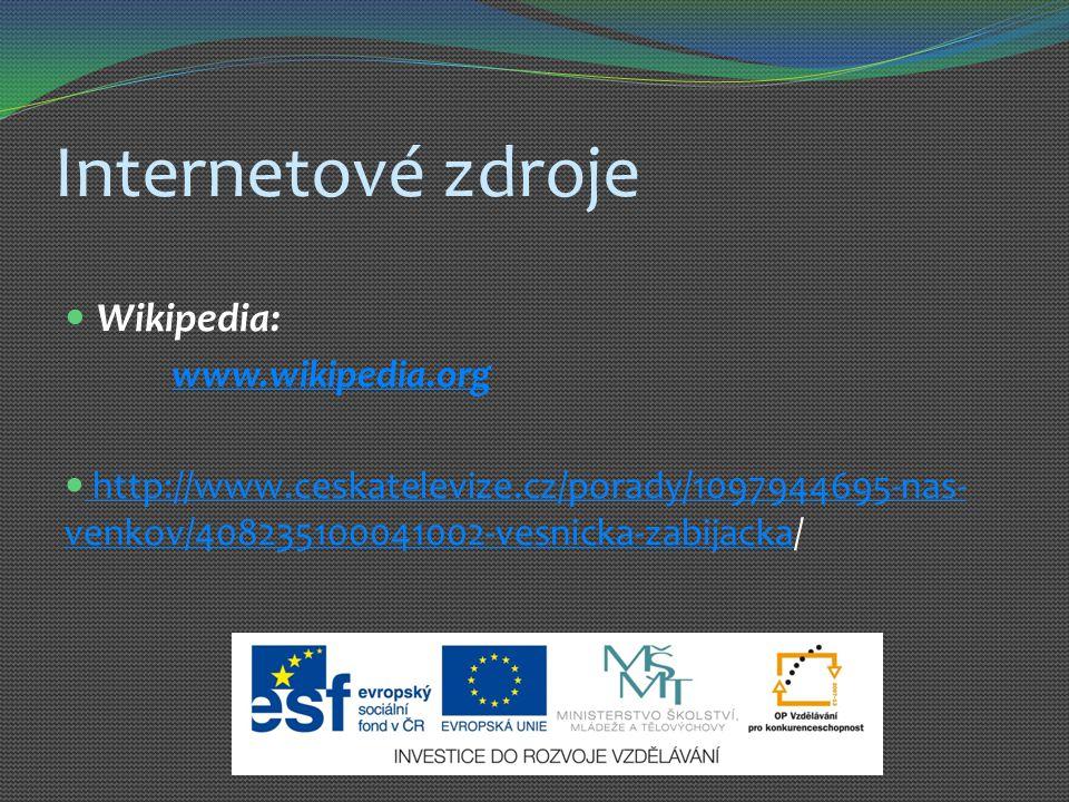Internetové zdroje Wikipedia: www.wikipedia.org http://www.ceskatelevize.cz/porady/1097944695-nas- venkov/408235100041002-vesnicka-zabijacka/ http://w