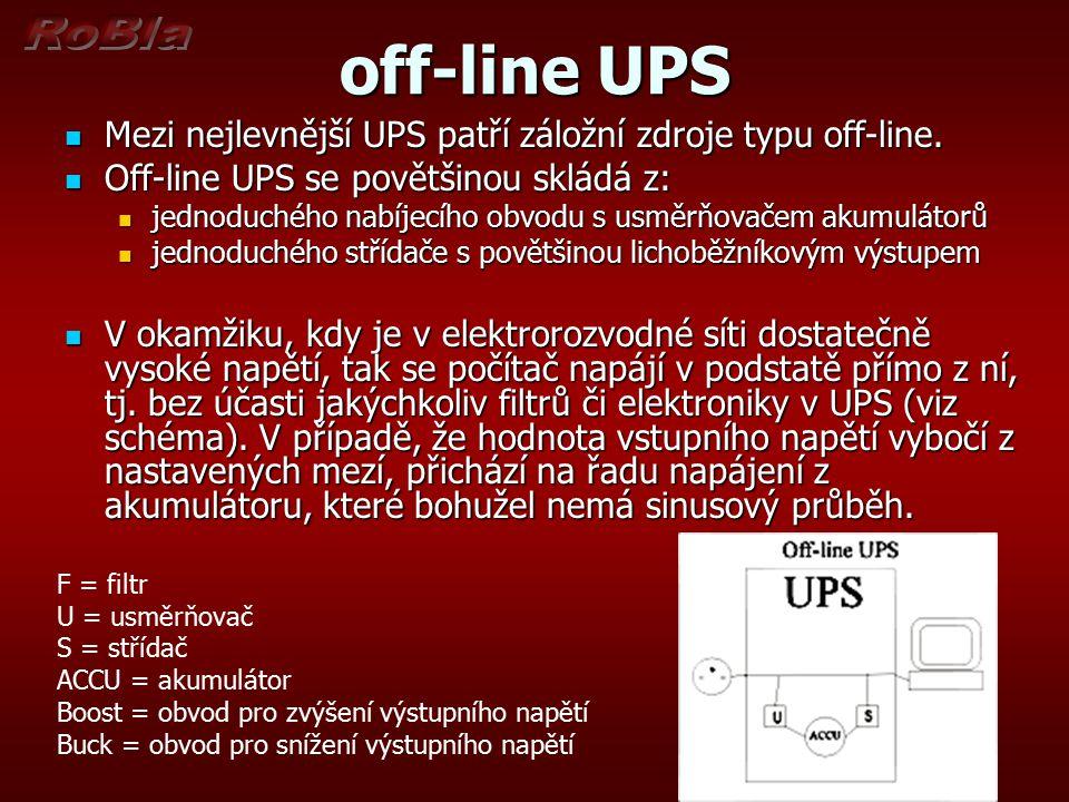 off-line UPS Mezi nejlevnější UPS patří záložní zdroje typu off-line. Mezi nejlevnější UPS patří záložní zdroje typu off-line. Off-line UPS se povětši