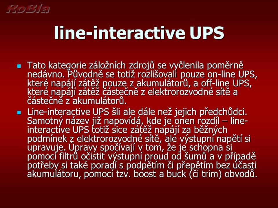 line-interactive UPS Tato kategorie záložních zdrojů se vyčlenila poměrně nedávno. Původně se totiž rozlišovali pouze on-line UPS, které napájí zátěž