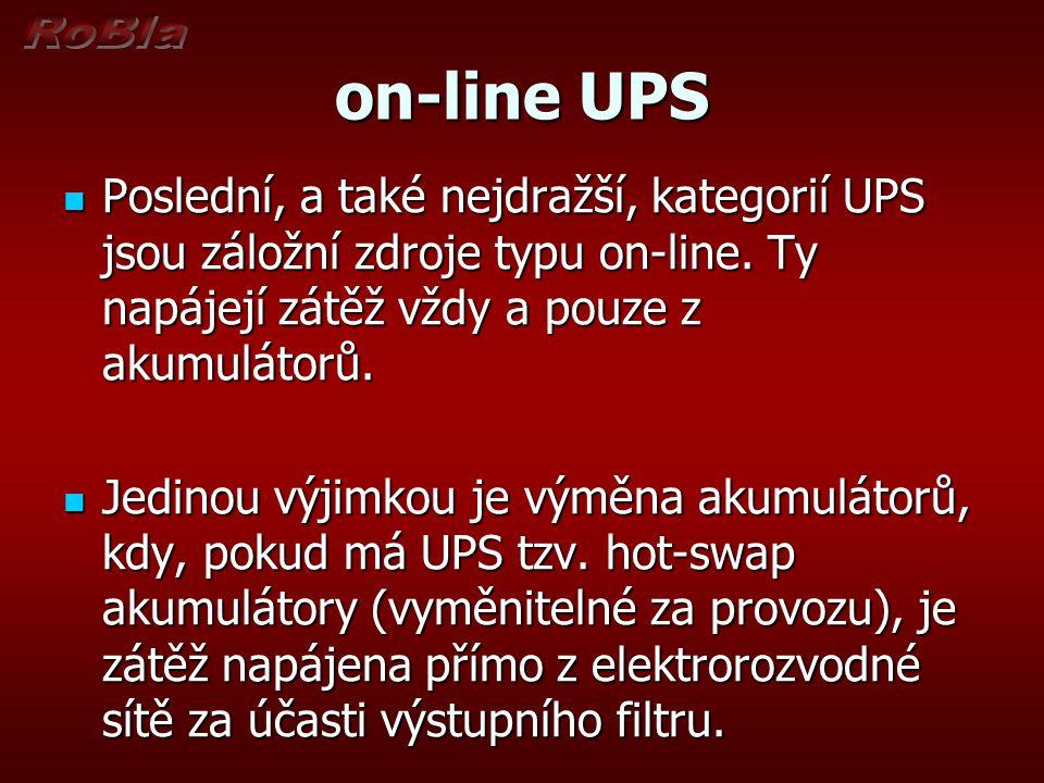 on-line UPS Poslední, a také nejdražší, kategorií UPS jsou záložní zdroje typu on-line. Ty napájejí zátěž vždy a pouze z akumulátorů. Poslední, a také