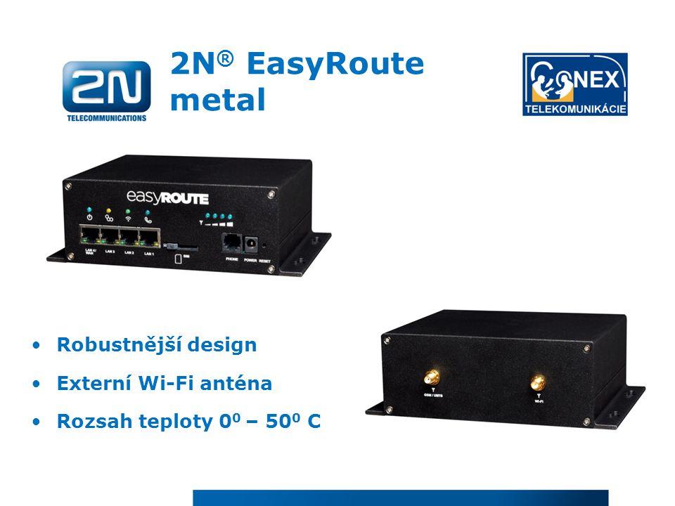 2N ® EasyRoute metal Robustnější design Externí Wi-Fi anténa Rozsah teploty 0 0 – 50 0 C