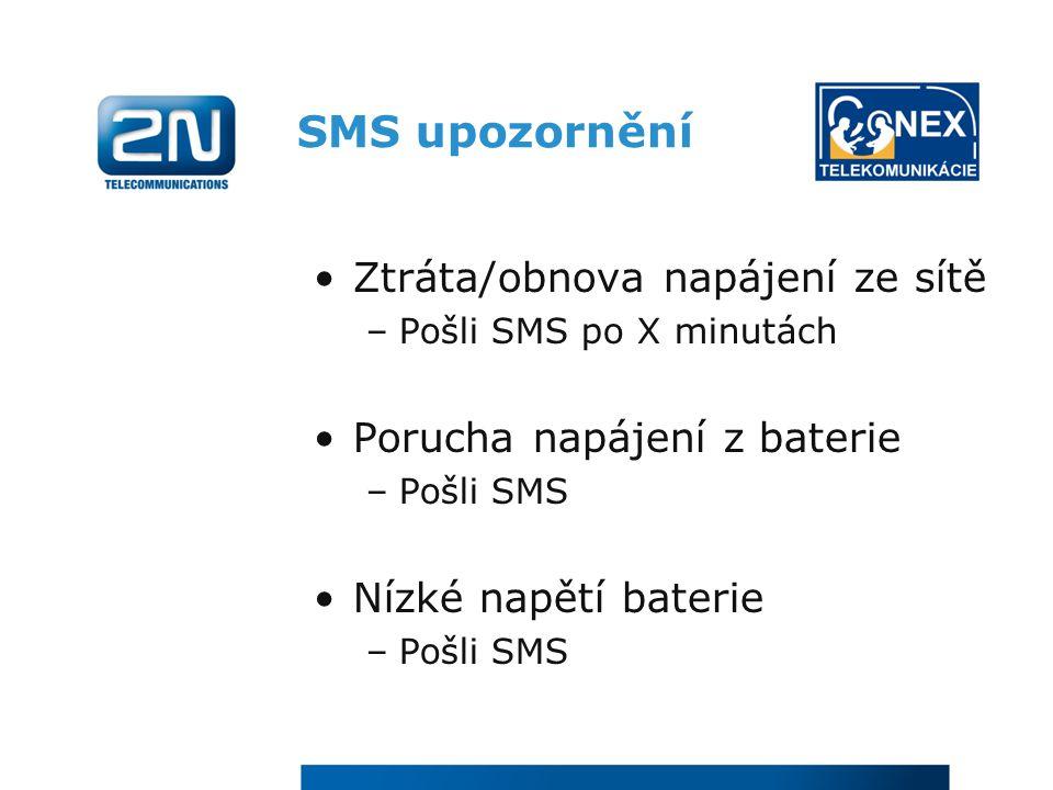 SMS upozornění Ztráta/obnova napájení ze sítě –Pošli SMS po X minutách Porucha napájení z baterie –Pošli SMS Nízké napětí baterie –Pošli SMS