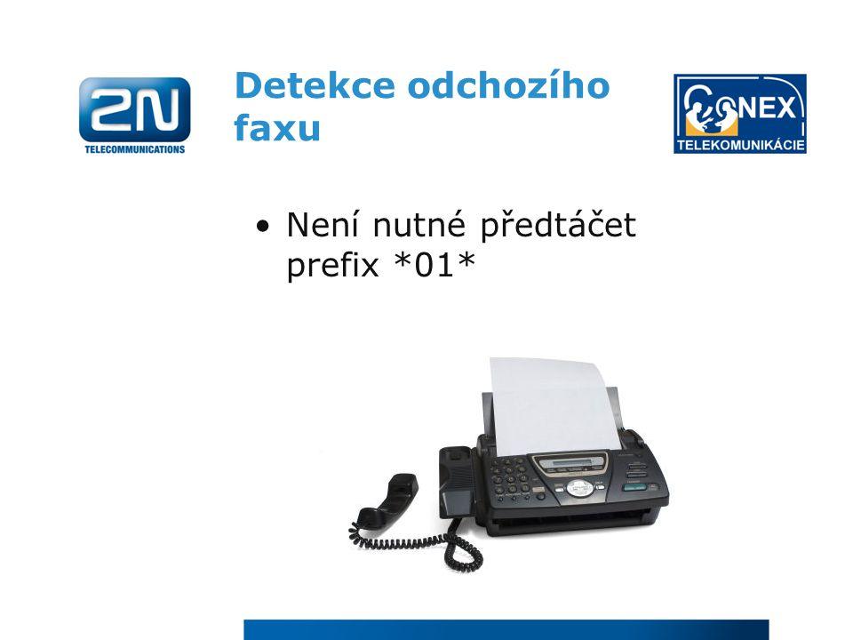 Detekce odchozího faxu Není nutné předtáčet prefix *01*
