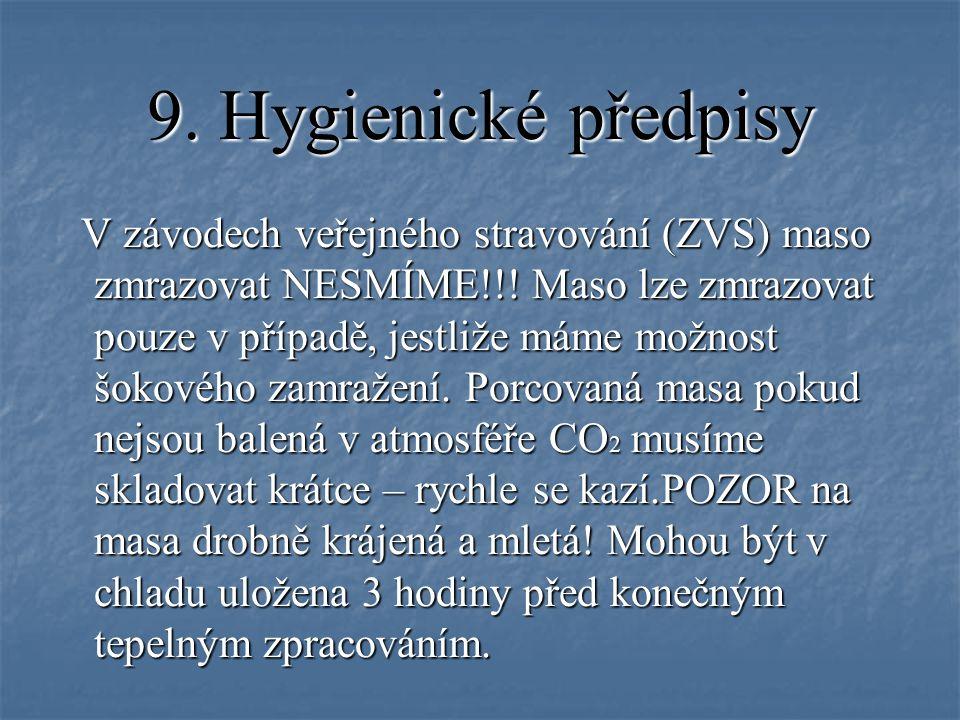 9. Hygienické předpisy V závodech veřejného stravování (ZVS) maso zmrazovat NESMÍME!!! Maso lze zmrazovat pouze v případě, jestliže máme možnost šokov