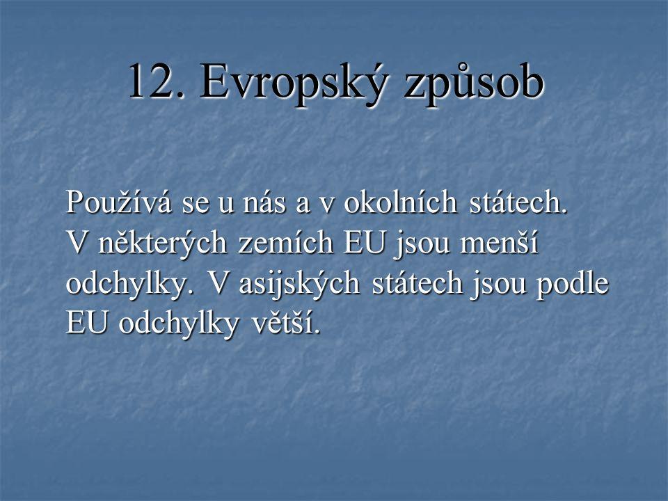 12.Evropský způsob Používá se u nás a v okolních státech.