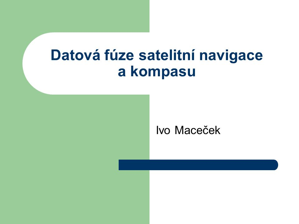 Datová fúze satelitní navigace a kompasu Ivo Maceček