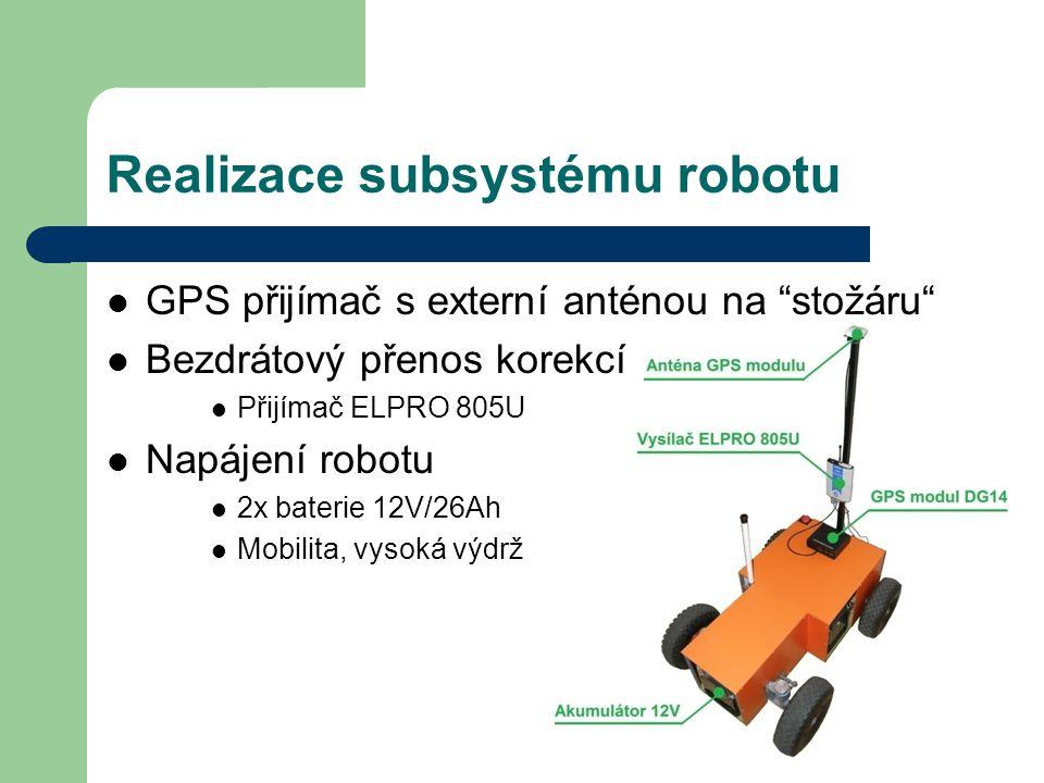 """Realizace subsystému robotu GPS přijímač s externí anténou na """"stožáru"""" Bezdrátový přenos korekcí Přijímač ELPRO 805U Napájení robotu 2x baterie 12V/2"""