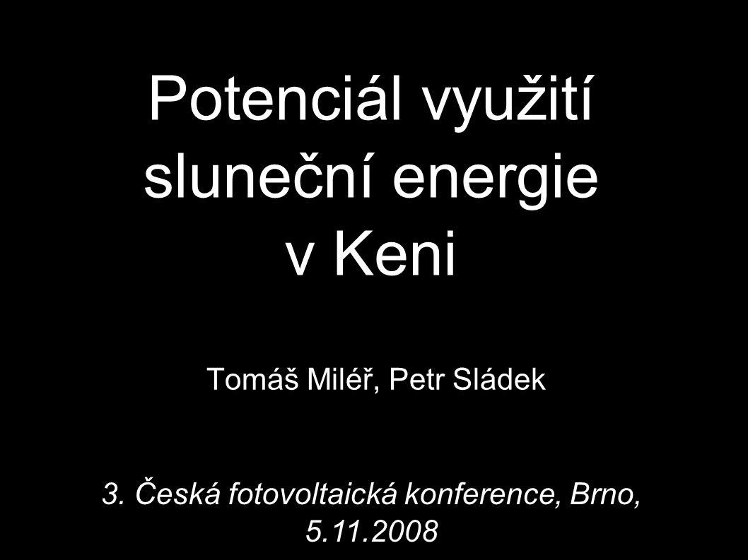 Potenciál využití sluneční energie v Keni Tomáš Miléř, Petr Sládek 3. Česká fotovoltaická konference, Brno, 5.11.2008