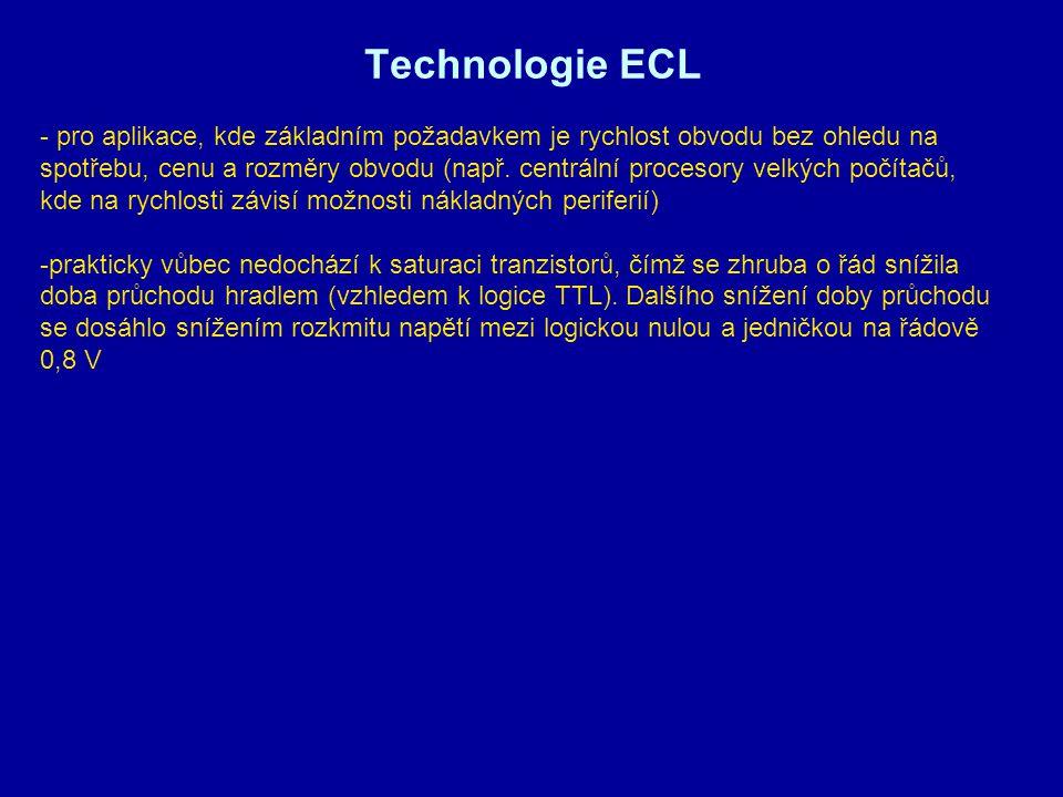 Technologie ECL - pro aplikace, kde základním požadavkem je rychlost obvodu bez ohledu na spotřebu, cenu a rozměry obvodu (např. centrální procesory v