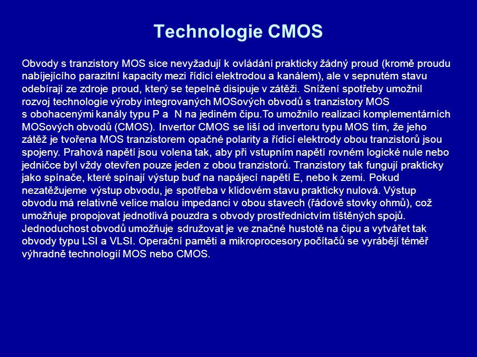 Technologie CMOS Obvody s tranzistory MOS sice nevyžadují k ovládání prakticky žádný proud (kromě proudu nabíjejícího parazitní kapacity mezi řídicí e