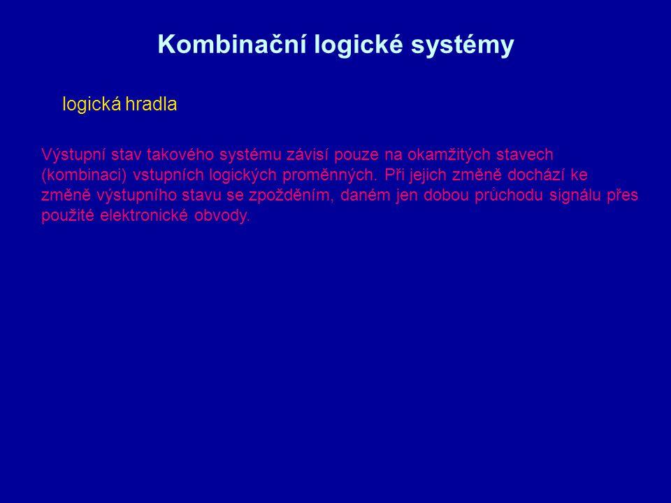 Kombinační logické systémy Výstupní stav takového systému závisí pouze na okamžitých stavech (kombinaci) vstupních logických proměnných. Při jejich zm