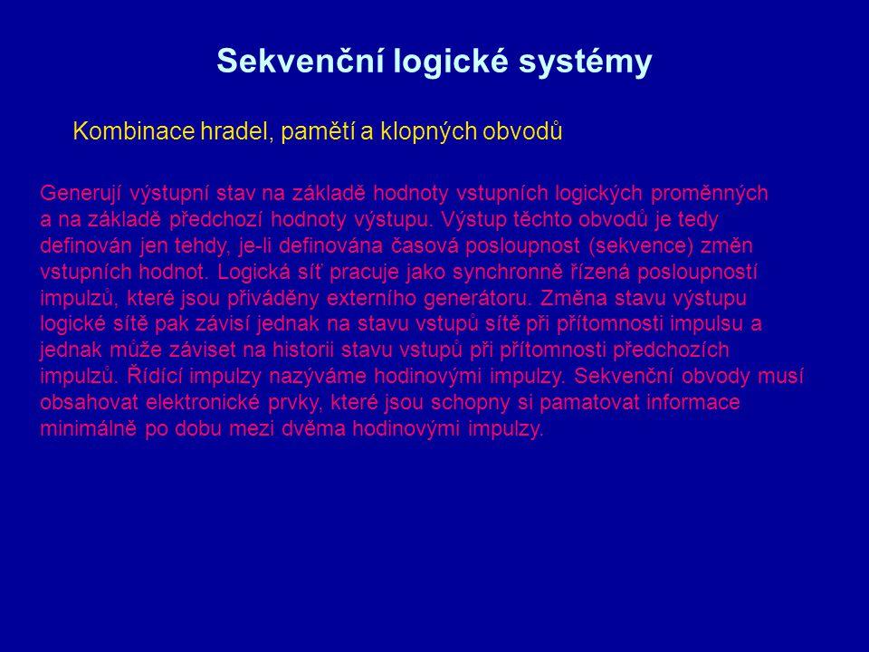 Sekvenční logické systémy Kombinace hradel, pamětí a klopných obvodů Generují výstupní stav na základě hodnoty vstupních logických proměnných a na zák