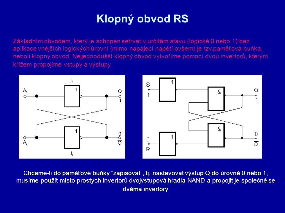 Klopný obvod RS Základním obvodem, který je schopen setrvat v určitém stavu (logické 0 nebo 1) bez aplikace vnějších logických úrovní (mimo napájecí n