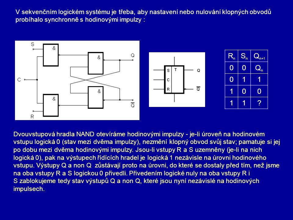 V sekvenčním logickém systému je třeba, aby nastavení nebo nulování klopných obvodů probíhalo synchronně s hodinovými impulzy : RnRn SnSn Q n+1 00QnQn