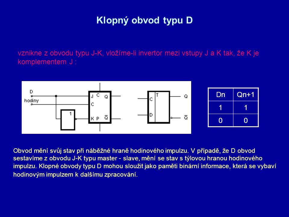 Klopný obvod typu D vznikne z obvodu typu J-K, vložíme-li invertor mezi vstupy J a K tak, že K je komplementem J : Obvod mění svůj stav při náběžné hr