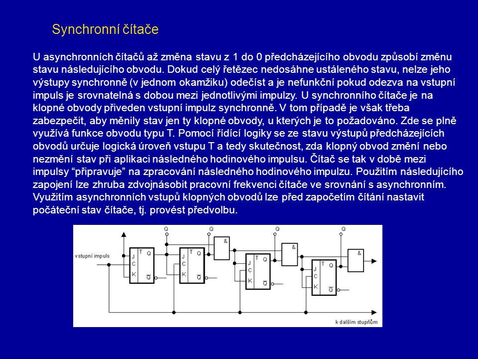 Synchronní čítače U asynchronních čítačů až změna stavu z 1 do 0 předcházejícího obvodu způsobí změnu stavu následujícího obvodu. Dokud celý řetězec n