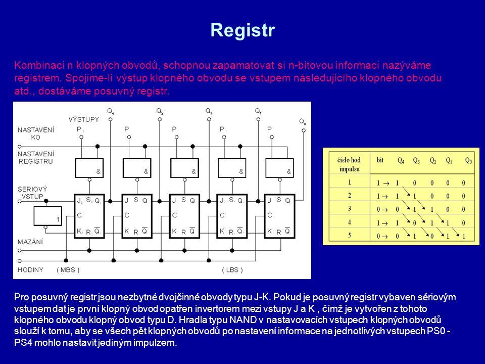 Registr Kombinaci n klopných obvodů, schopnou zapamatovat si n-bitovou informaci nazýváme registrem. Spojíme-li výstup klopného obvodu se vstupem násl