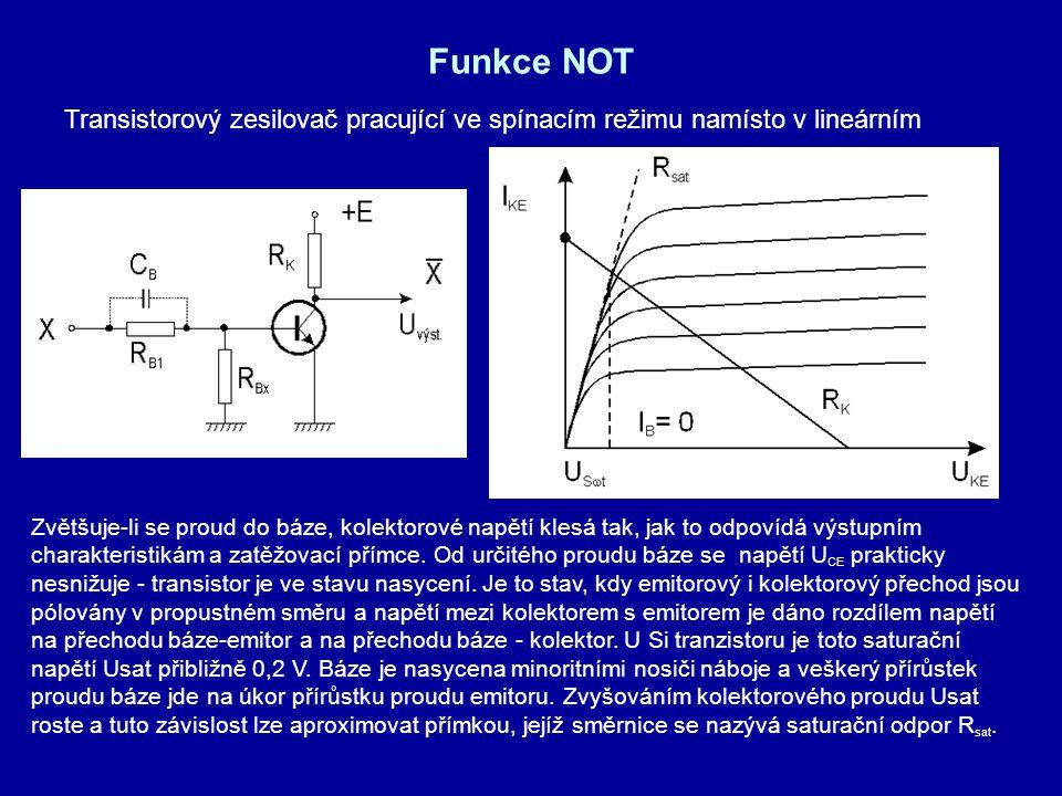 Funkce NOT Transistorový zesilovač pracující ve spínacím režimu namísto v lineárním Zvětšuje-li se proud do báze, kolektorové napětí klesá tak, jak to