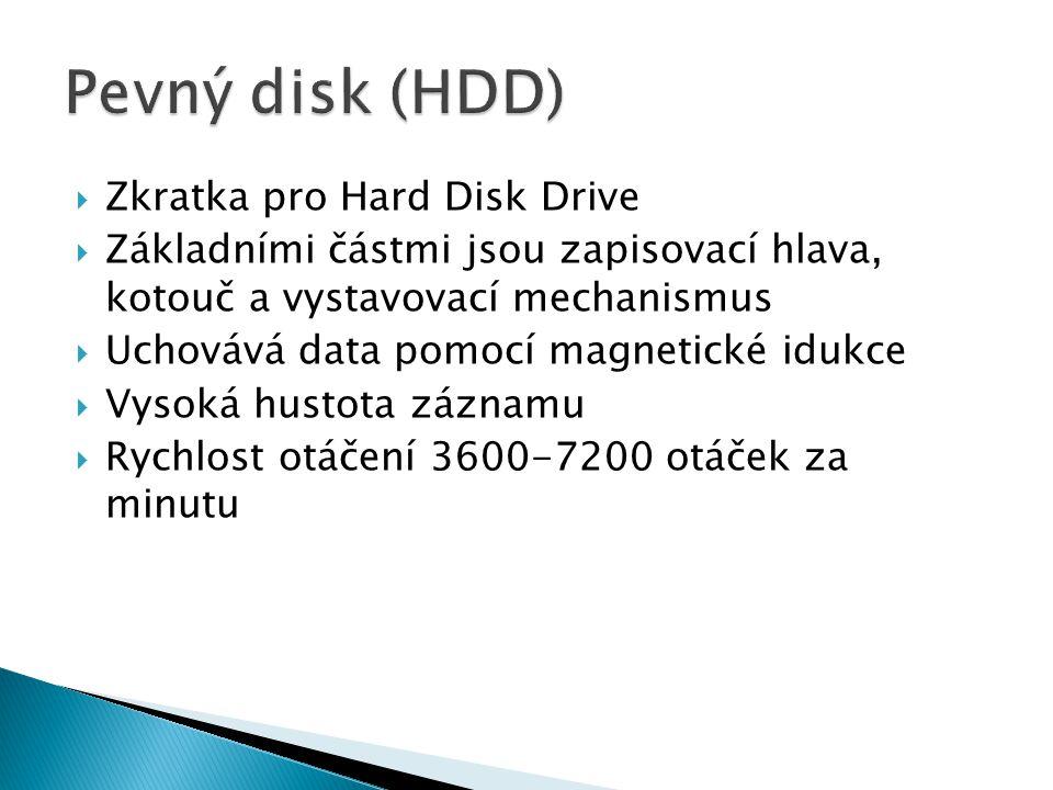  Zkratka pro Hard Disk Drive  Základními částmi jsou zapisovací hlava, kotouč a vystavovací mechanismus  Uchovává data pomocí magnetické idukce  Vysoká hustota záznamu  Rychlost otáčení 3600-7200 otáček za minutu