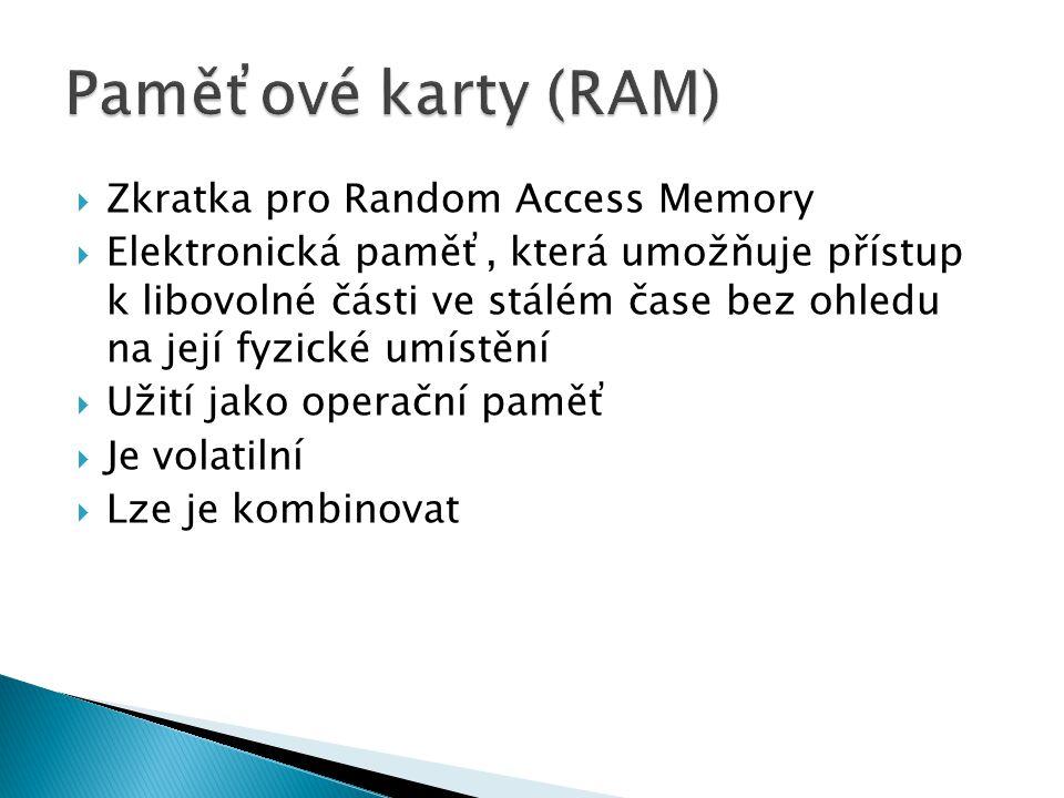  Zkratka pro Random Access Memory  Elektronická paměť, která umožňuje přístup k libovolné části ve stálém čase bez ohledu na její fyzické umístění 