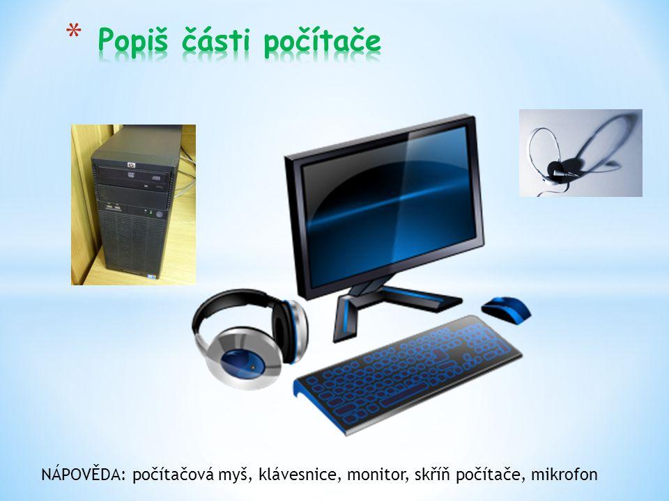 NÁPOVĚDA: počítačová myš, klávesnice, monitor, skříň počítače, mikrofon