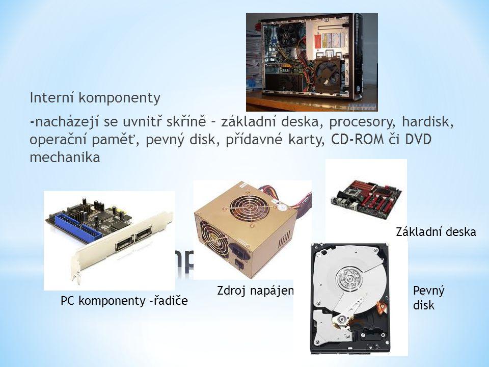 Interní komponenty -nacházejí se uvnitř skříně – základní deska, procesory, hardisk, operační paměť, pevný disk, přídavné karty, CD-ROM či DVD mechanika PC komponenty -řadiče Zdroj napájení Základní deska Pevný disk