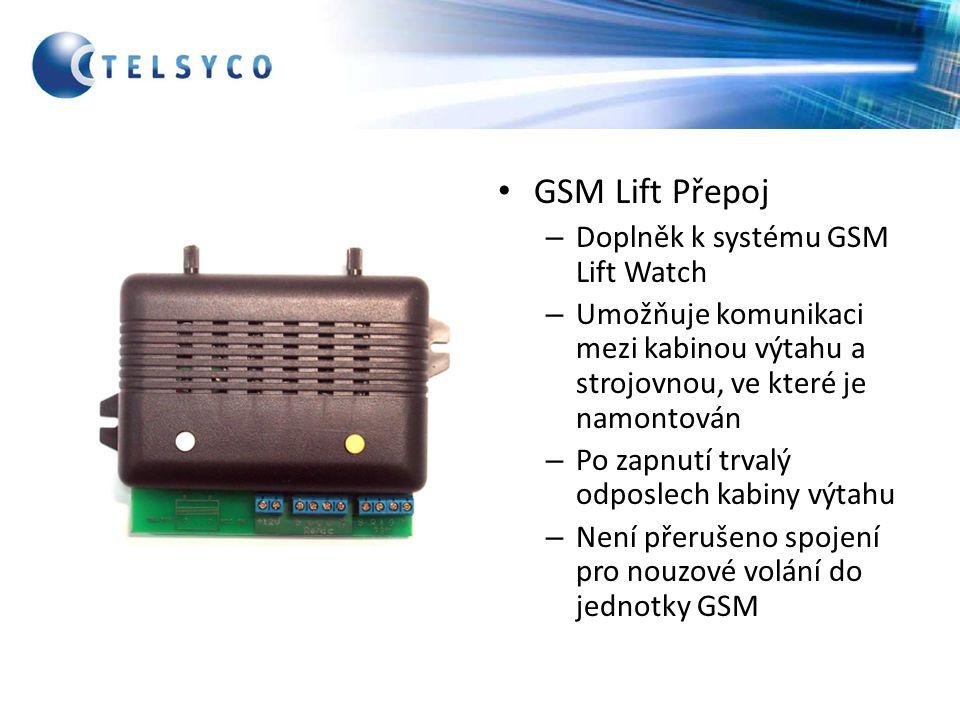 GSM Lift Přepoj – Doplněk k systému GSM Lift Watch – Umožňuje komunikaci mezi kabinou výtahu a strojovnou, ve které je namontován – Po zapnutí trvalý odposlech kabiny výtahu – Není přerušeno spojení pro nouzové volání do jednotky GSM