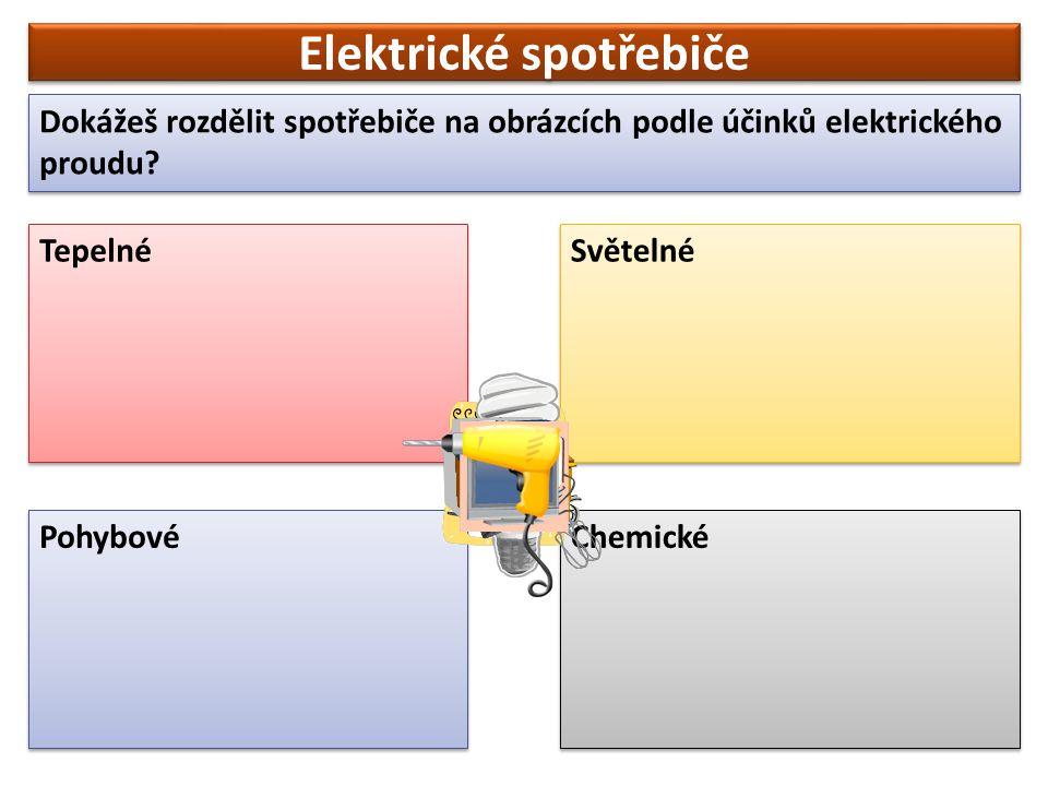 Elektrické spotřebiče Dokážeš rozdělit spotřebiče na obrázcích podle účinků elektrického proudu? Tepelné Světelné Pohybové Chemické