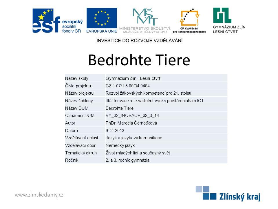 Bedrohte Tiere www.zlinskedumy.cz Název školyGymnázium Zlín - Lesní čtvrť Číslo projektuCZ.1.07/1.5.00/34.0484 Název projektuRozvoj žákovských kompetencí pro 21.