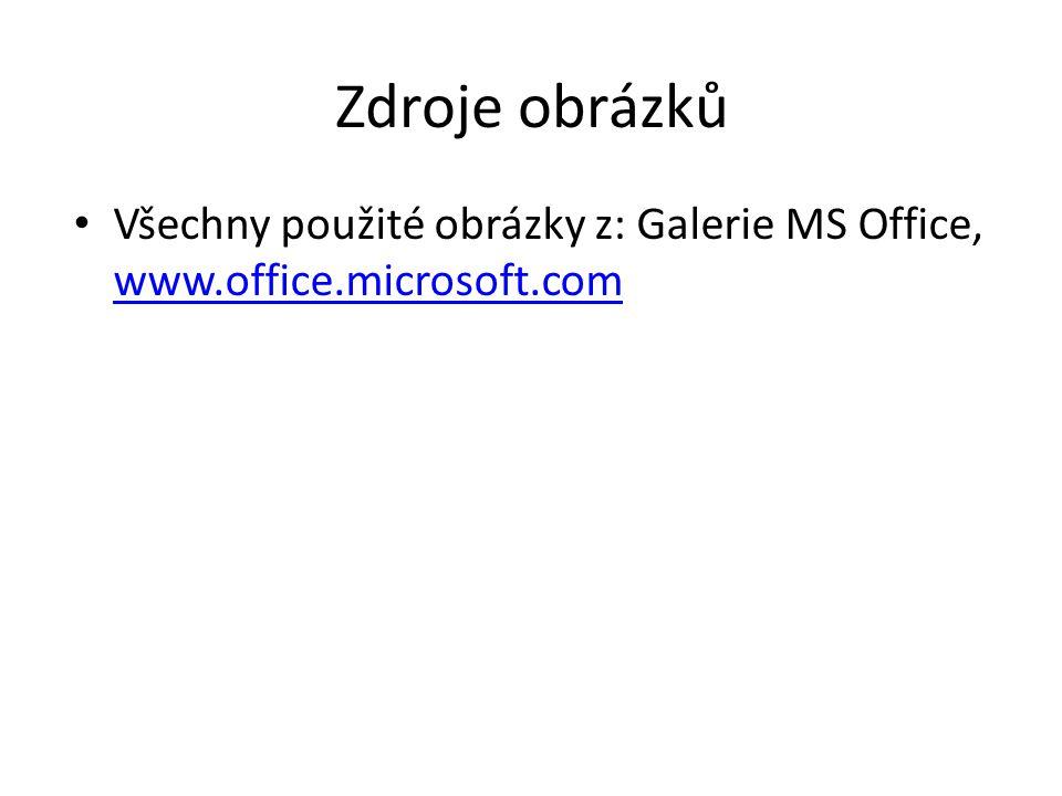 Zdroje obrázků Všechny použité obrázky z: Galerie MS Office, www.office.microsoft.com www.office.microsoft.com