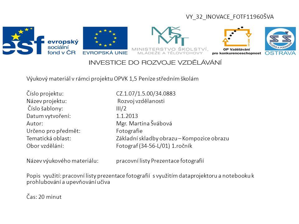 VY_32_INOVACE_FOTF11960ŠVA Výukový materiál v rámci projektu OPVK 1,5 Peníze středním školám Číslo projektu:CZ.1.07/1.5.00/34.0883 Název projektu: Rozvoj vzdělanosti Číslo šablony:III/2 Datum vytvoření:1.1.2013 Autor:Mgr.