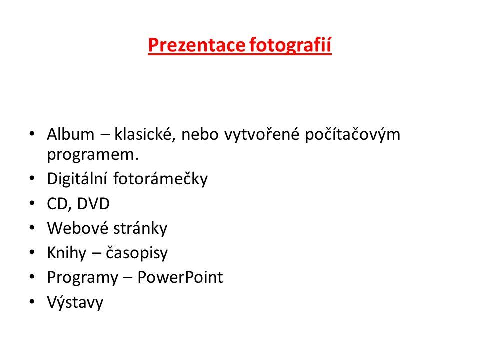 Prezentace fotografií Album – klasické, nebo vytvořené počítačovým programem. Digitální fotorámečky CD, DVD Webové stránky Knihy – časopisy Programy –