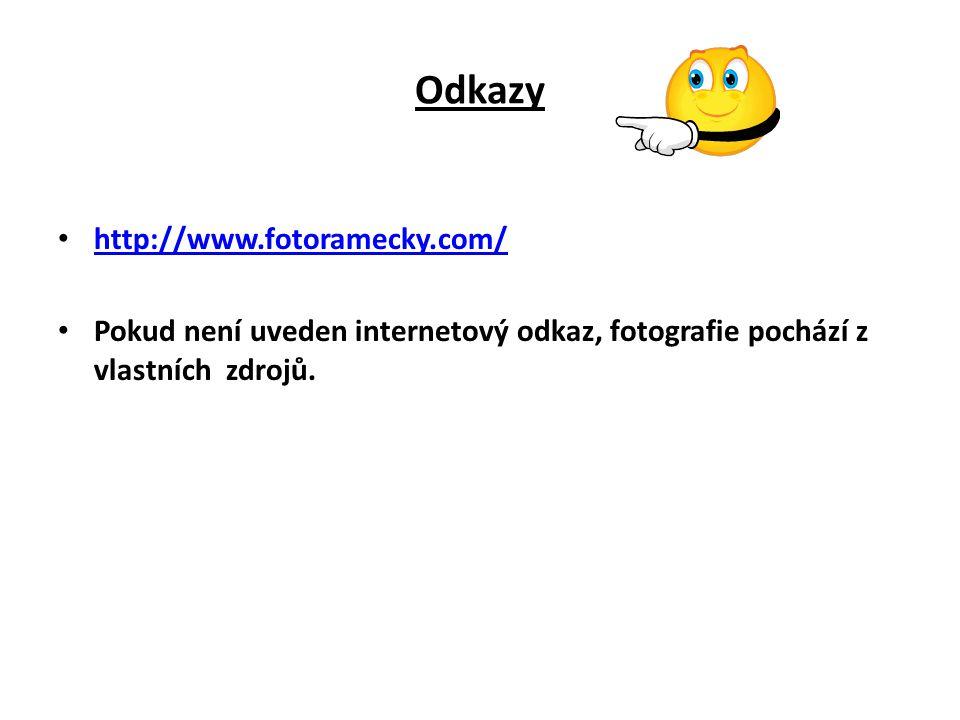 Odkazy http://www.fotoramecky.com/ Pokud není uveden internetový odkaz, fotografie pochází z vlastních zdrojů.