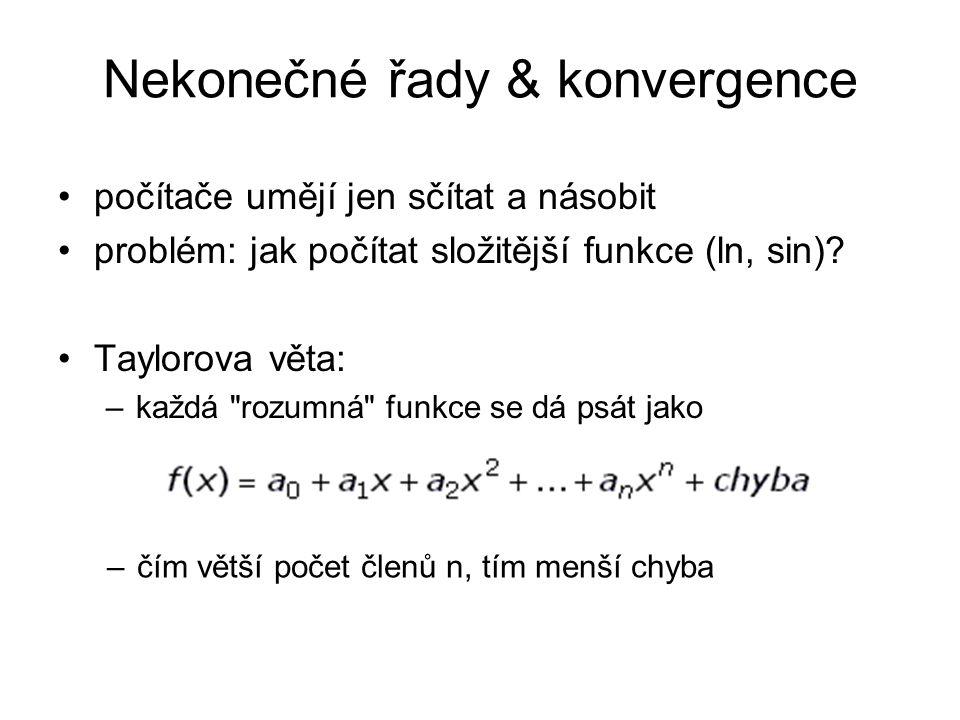 Nekonečné řady & konvergence počítače umějí jen sčítat a násobit problém: jak počítat složitější funkce (ln, sin).