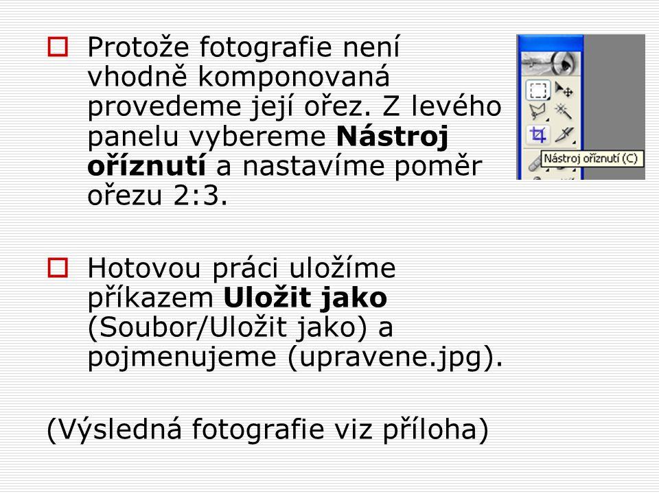  Protože fotografie není vhodně komponovaná provedeme její ořez. Z levého panelu vybereme Nástroj oříznutí a nastavíme poměr ořezu 2:3.  Hotovou prá