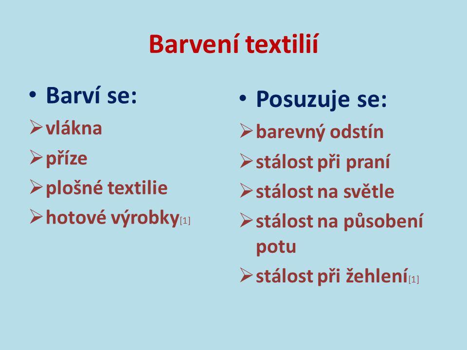 Barvení textilií  Druhy barviv pro textilie přímá barviva (celulózová, polyamidová vlákna) kyselá barviva (vlna, přírodní hedvábí) reaktivní barviva (celulózová a živočišná vlákna, polyamidová vlákna) disperzní barviva (acetátové hedvábí, syntetická vlákna) [1]
