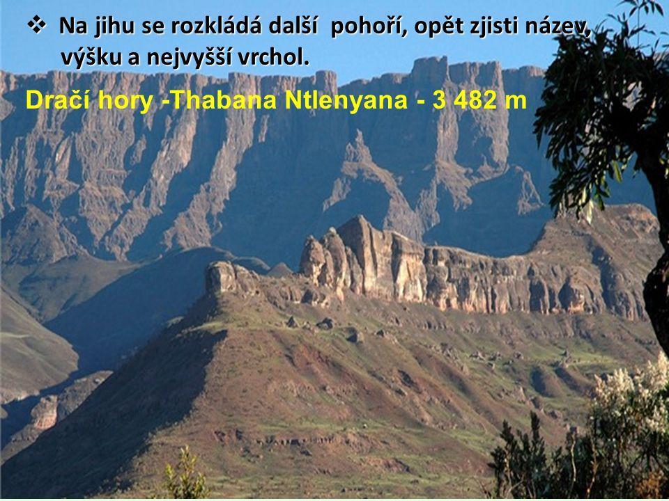  Na jihu se rozkládá další pohoří, opět zjisti název, výšku a nejvyšší vrchol. výšku a nejvyšší vrchol. Dračí hory -Thabana Ntlenyana - 3 482 m