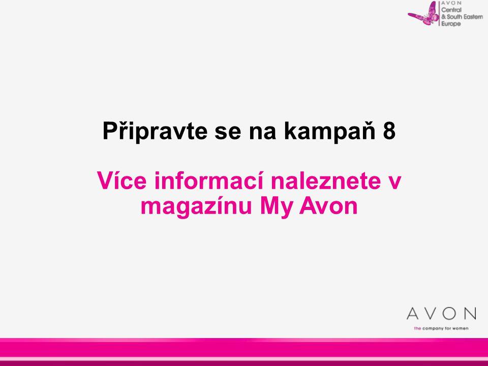 Připravte se na kampaň 8 Více informací naleznete v magazínu My Avon