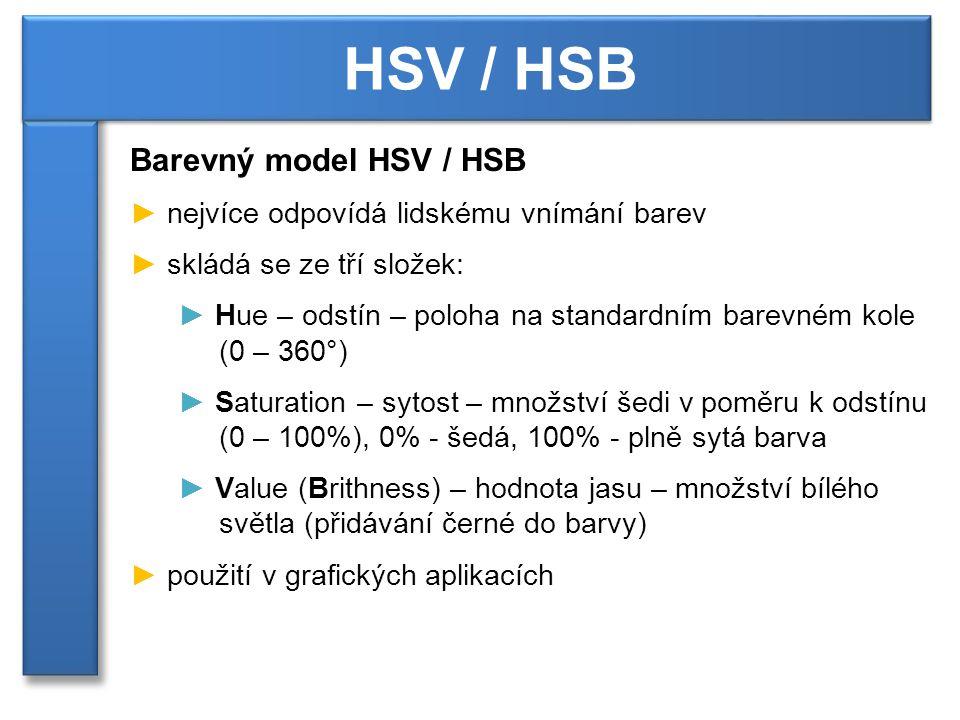 Barevný model HSV / HSB ► nejvíce odpovídá lidskému vnímání barev ► skládá se ze tří složek: ► Hue – odstín – poloha na standardním barevném kole (0 –