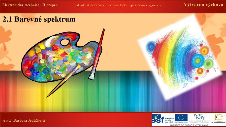Elektronická učebnice - II. stupeň Základní škola Děčín VI, Na Stráni 879/2 – příspěvková organizace Výtvarná výchova Autor: Barbora Jedličková 2.1 Ba