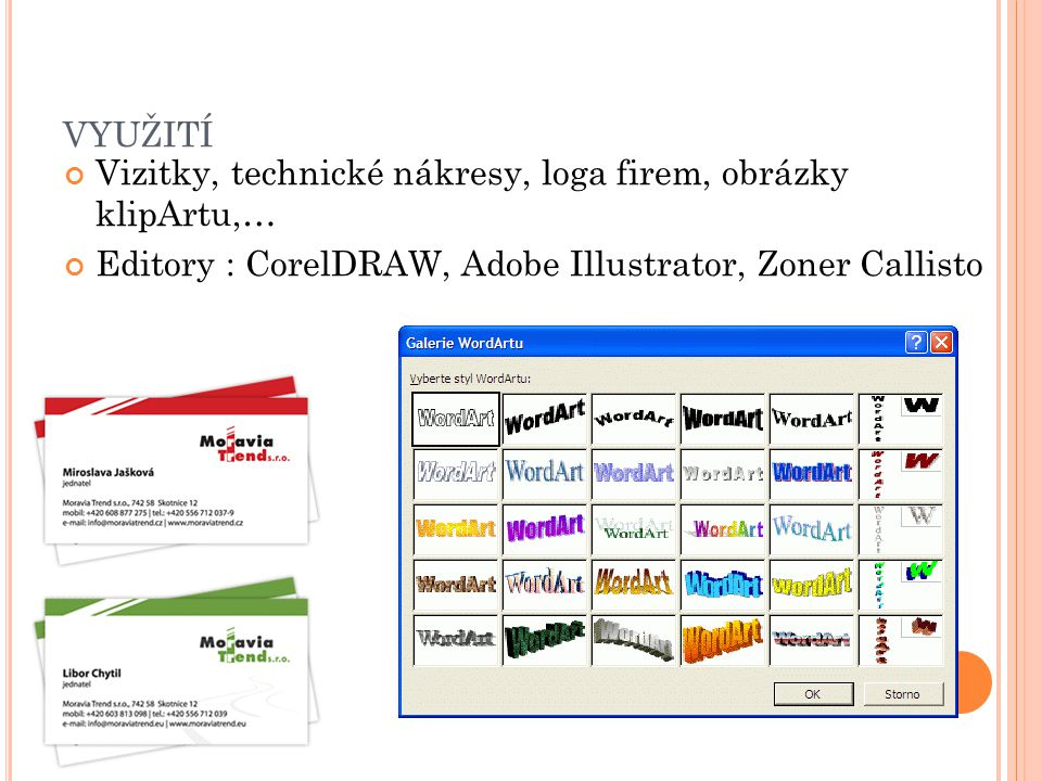 VYUŽITÍ Vizitky, technické nákresy, loga firem, obrázky klipArtu,… Editory : CorelDRAW, Adobe Illustrator, Zoner Callisto