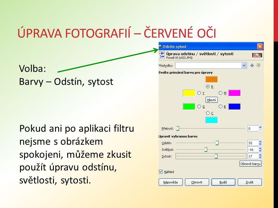 ÚPRAVA FOTOGRAFIÍ – ČERVENÉ OČI Nástroje – Nástroje barev - Obarvit Kromě aplikace filtru můžeme použít i jiný postup: Jezdec Odstín nastavuje odstín barvy duhovky (zelený, modrý, hnědý), jezdci sytost a světlost upravují hustotu krytí a jas obarvované oblasti.