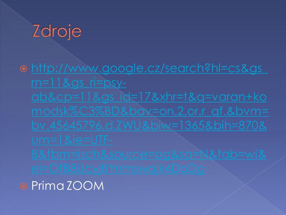  http://www.google.cz/search?hl=cs&gs_ rn=11&gs_ri=psy- ab&cp=11&gs_id=17&xhr=t&q=varan+ko modsk%C3%BD&bav=on.2,or.r_qf.&bvm= bv.45645796,d.ZWU&biw=1