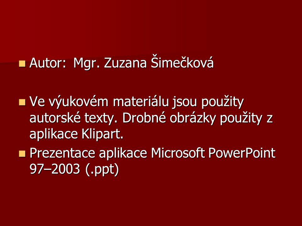 Autor: Mgr. Zuzana Šimečková Autor: Mgr. Zuzana Šimečková Ve výukovém materiálu jsou použity autorské texty. Drobné obrázky použity z aplikace Klipart